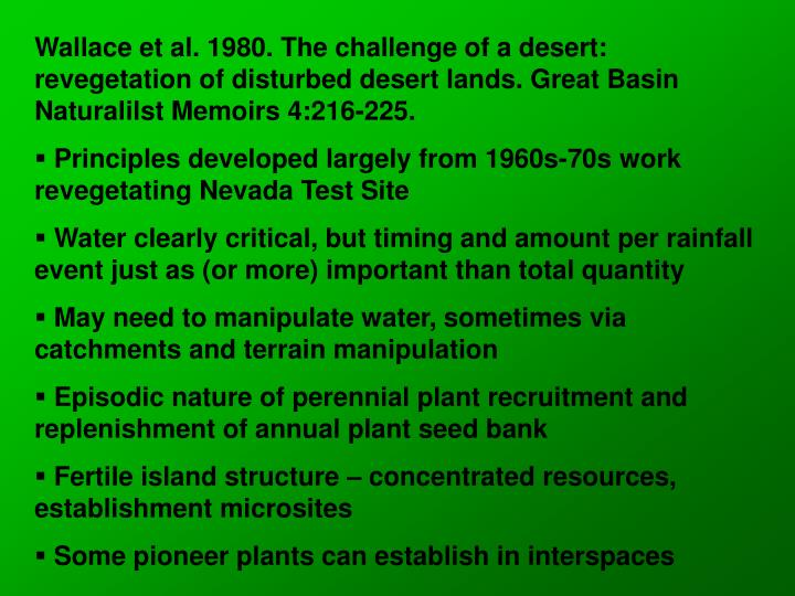 Wallace et al. 1980. The challenge of a desert: revegetation of disturbed desert lands. Great Basin Naturalilst Memoirs 4:216-225.