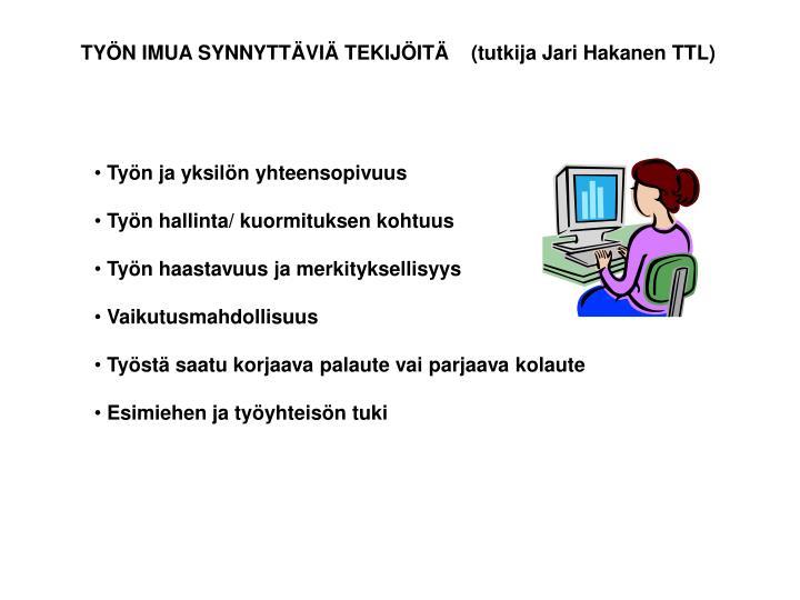 TYÖN IMUA SYNNYTTÄVIÄ TEKIJÖITÄ    (tutkija Jari Hakanen TTL)