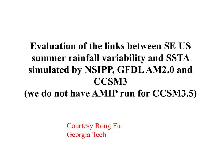 Evaluation of the links between SE US summer rainfall variability and SSTA simulated by NSIPP, GFDL AM2.0 and CCSM3