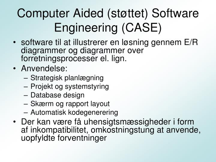 Computer Aided (støttet) Software Engineering (CASE)