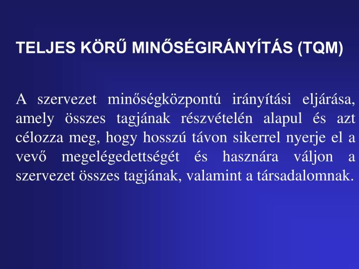 TELJES KÖRŰ MINŐSÉGIRÁNYÍTÁS (TQM)