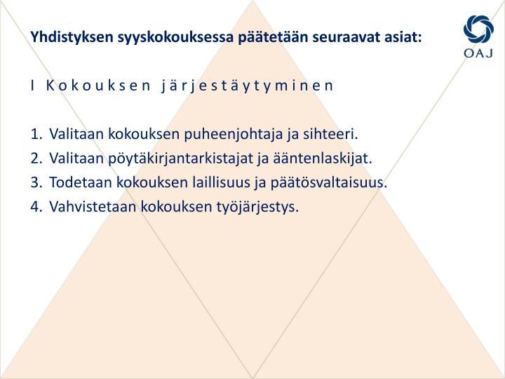 Yhdistyksen syyskokouksessa päätetään seuraavat asiat: