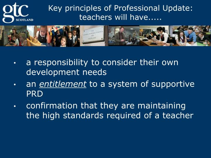 Key principles of Professional Update: teachers will have.....