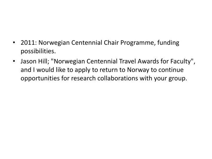 2011: Norwegian Centennial Chair Programme, funding possibilities.