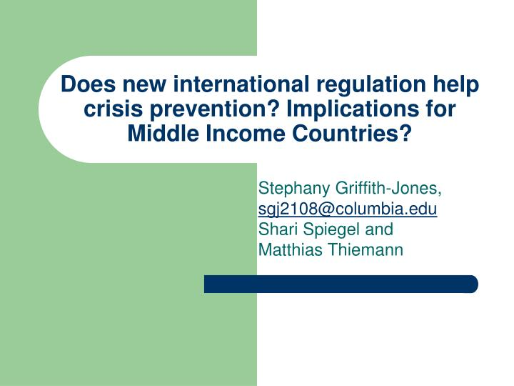 Does new international regulation help crisis prevention? Implications for Middle Income Countries?