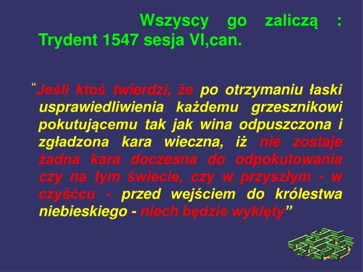 Wszyscy go zaliczą :                                      Trydent 1547 sesja VI,can.
