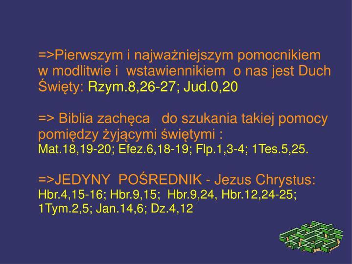 =>Pierwszym i najważniejszym pomocnikiem w modlitwie i wstawiennikiem o nas jest Duch Święty: