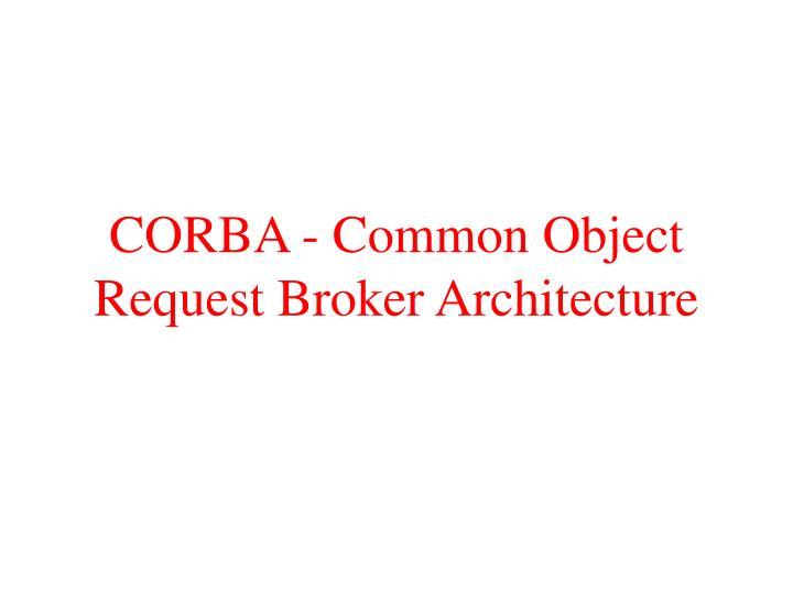 CORBA - Common Object Request Broker Architecture