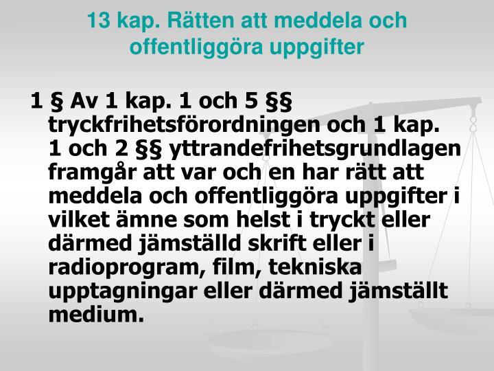 13 kap. Rätten att meddela och offentliggöra uppgifter