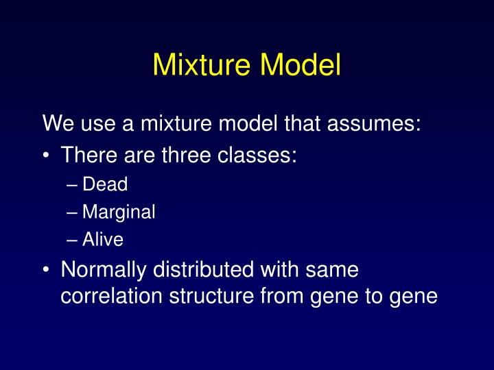 We use a mixture model that assumes: