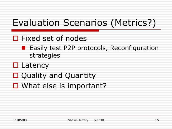 Evaluation Scenarios (Metrics?)