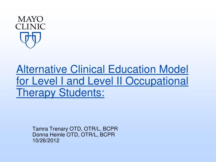 Alternative Clinical Education Model for Level I and Level II Occupational Therapy Students:
