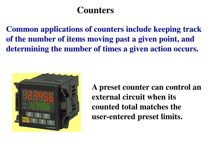 A preset counter can control an external circuit when its counted total matches the