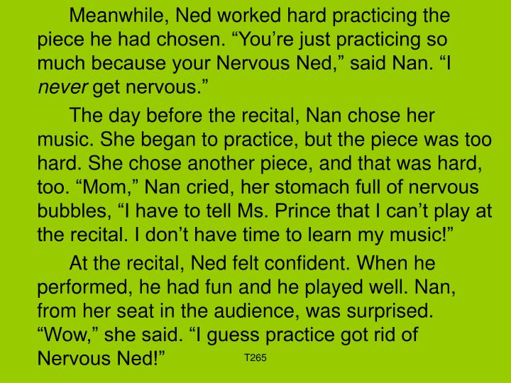 """Meanwhile, Ned worked hard practicing the piece he had chosen. """"You're just practicing so much because your Nervous Ned,"""" said Nan. """"I"""
