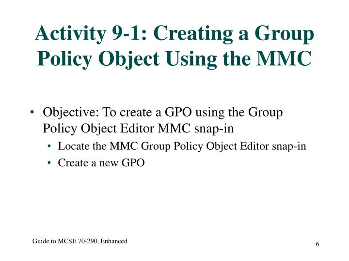 Activity 9-1: Creating a Group Policy Object Using the MMC