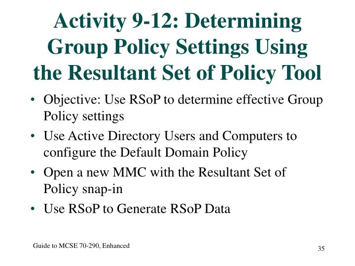 Activity 9-12: Determining Group Policy Settings Using the Resultant Set of Policy Tool
