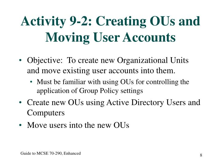 Activity 9-2: Creating OUs and Moving User Accounts