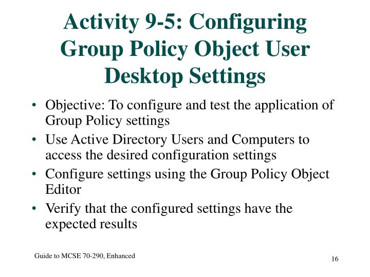 Activity 9-5: Configuring Group Policy Object User Desktop Settings