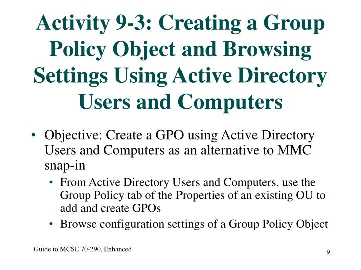 Activity 9-3: Creating a Group Policy Object and Browsing Settings Using Active Directory  Users and Computers