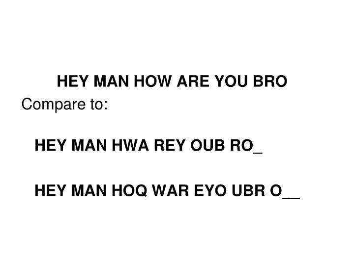 HEY MAN HOW ARE YOU BRO