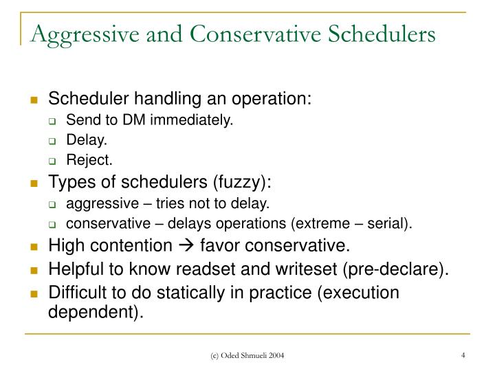 Aggressive and Conservative Schedulers