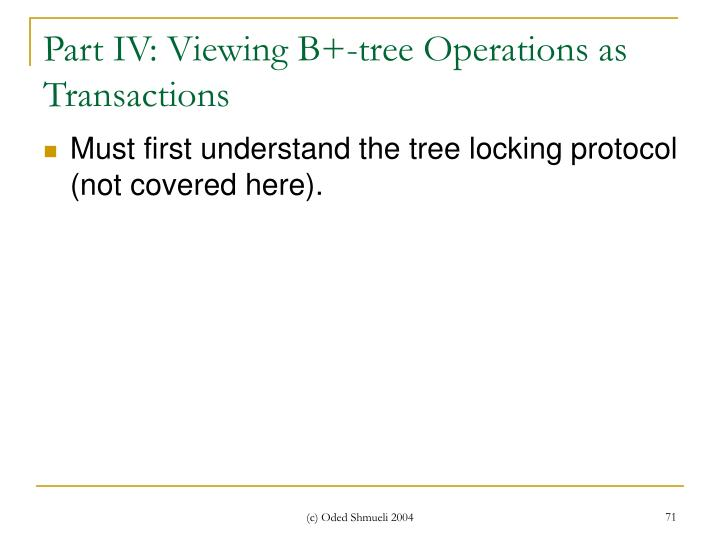 Part IV: Viewing B+-tree Operations as Transactions
