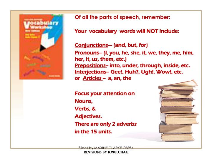 Of all the parts of speech, remember: