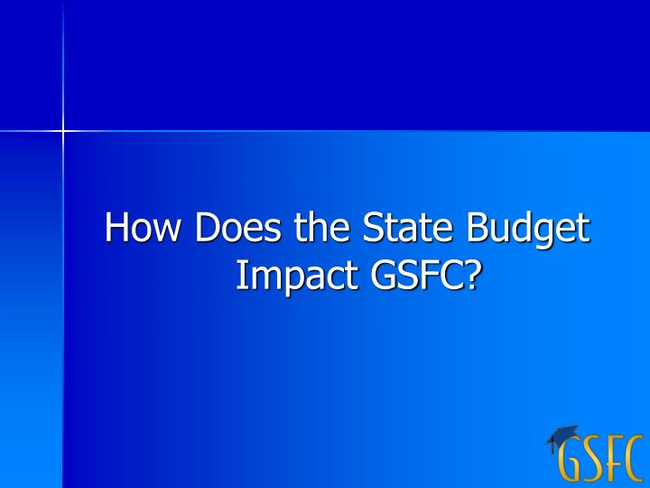 How Does the State Budget Impact GSFC?