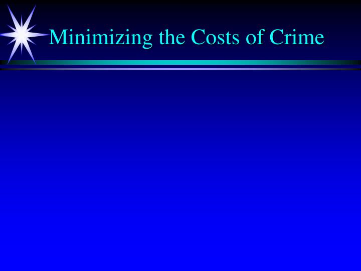 Minimizing the Costs of Crime