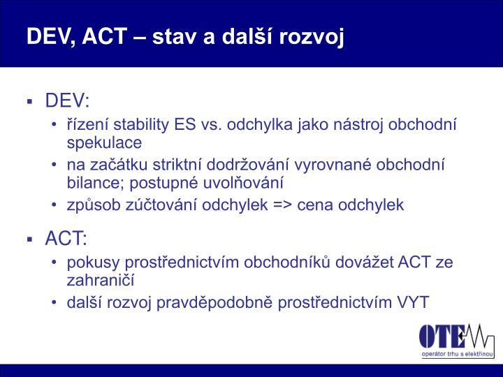 DEV, ACT – stav a další rozvoj