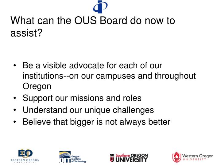 What can the OUS Board do now to assist?