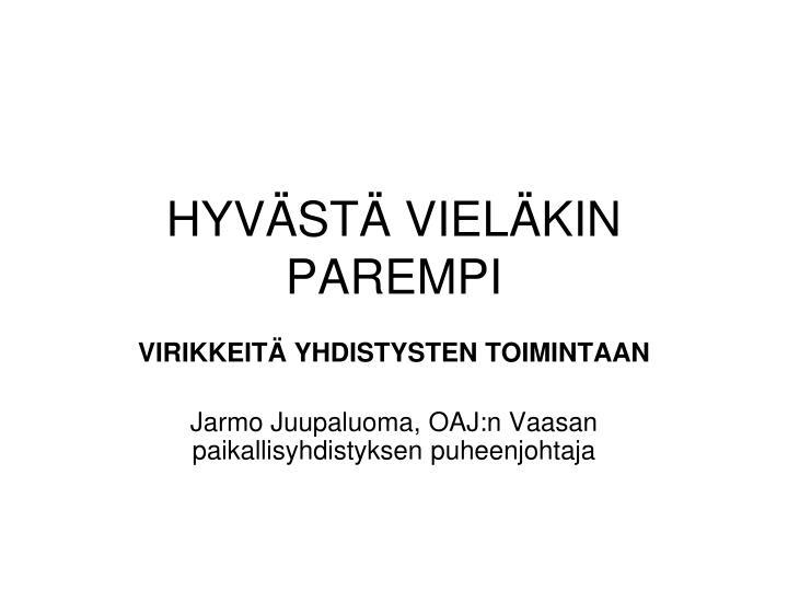 HYVÄSTÄ VIELÄKIN PAREMPI