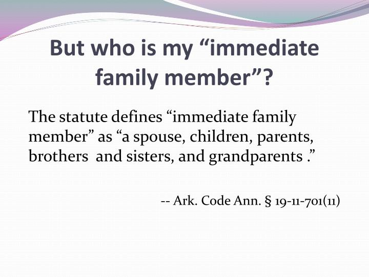 "But who is my ""immediate family member""?"
