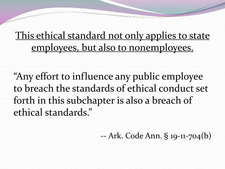This ethical standard not only applies to state employees, but also to nonemployees.