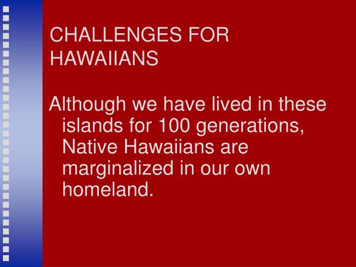 CHALLENGES FOR HAWAIIANS