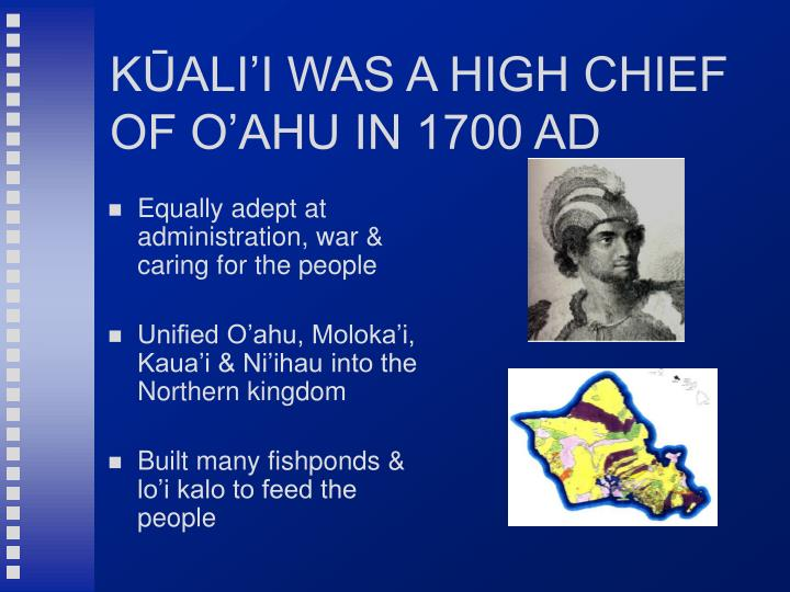 KŪALI'I WAS A HIGH CHIEF OF O'AHU IN 1700 AD
