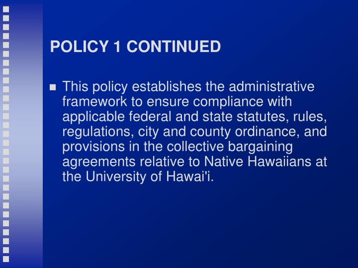 POLICY 1 CONTINUED