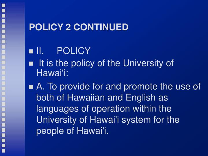 POLICY 2 CONTINUED