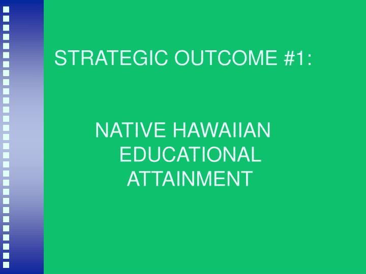 STRATEGIC OUTCOME #1: