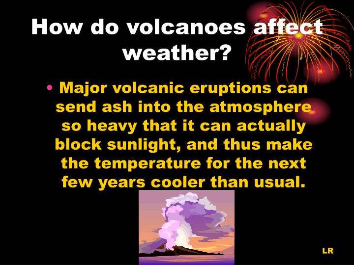 How do volcanoes affect weather?