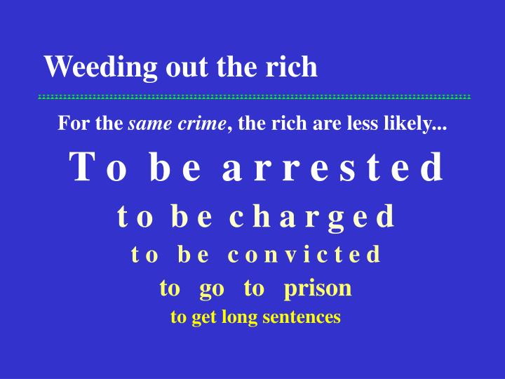 Weeding out the rich