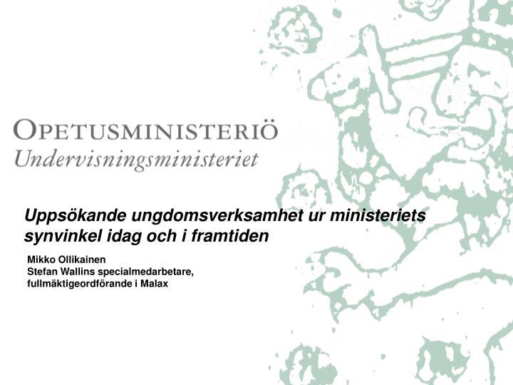 Uppsökande ungdomsverksamhet ur ministeriets synvinkel idag och i framtiden