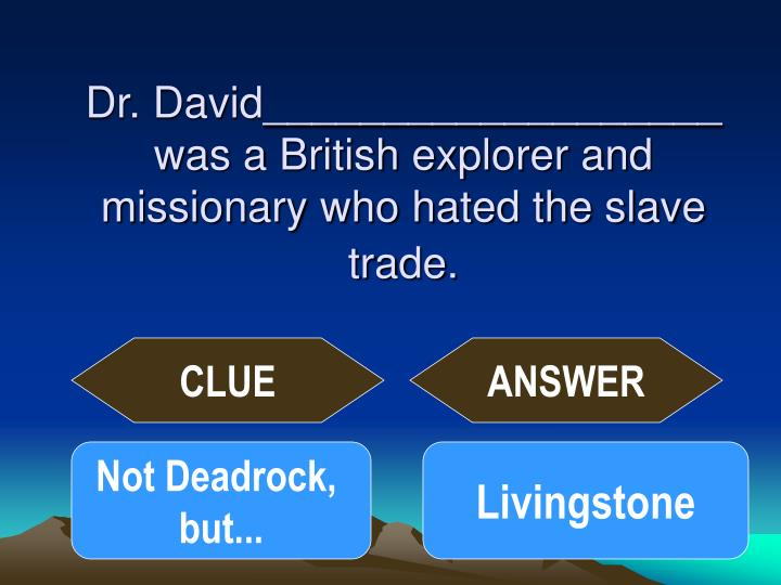 Dr. David___________________ was a British explorer and missionary who hated the slave trade.