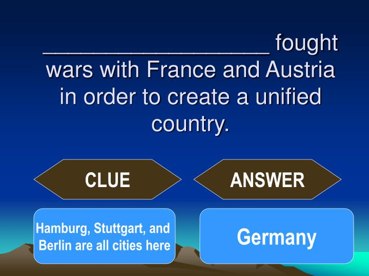__________________ fought wars with France and Austria in order to create a unified country.