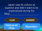 japan saw its culture as superior and didn t want to be imperialized during the meiji