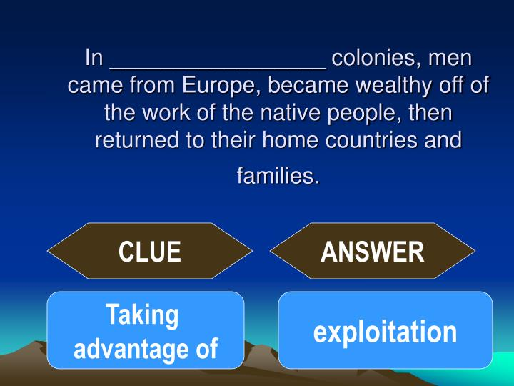 In _________________ colonies, men came from Europe, became wealthy off of the work of the native people, then