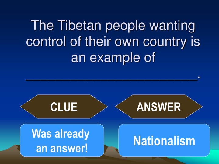The Tibetan people wanting control of their own country is an example of _______________________.