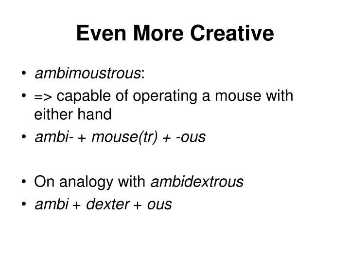 Even More Creative