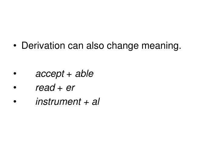 Derivation can also change meaning.