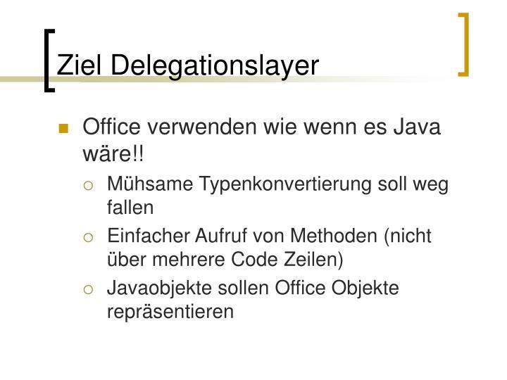 Ziel Delegationslayer